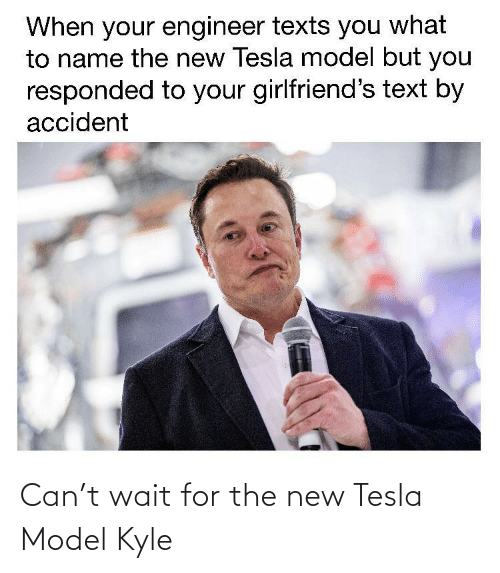 The New: Can't wait for the new Tesla Model Kyle