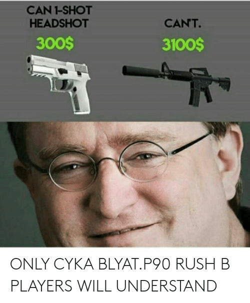 Cyka Blyat: CAN 1-SHOT  HEADSHOT  CANT.  300S  3100$ ONLY CYKA BLYAT.P90 RUSH B PLAYERS WILL UNDERSTAND