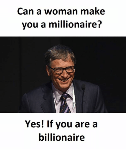 Yes, Can, and Billionaire: Can a woman make  you a millionaire?  Yes! If you are a  billionaire