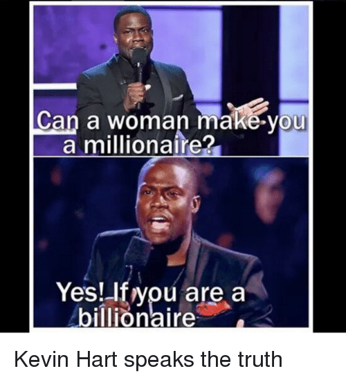 Funny, Kevin Hart, and Truth: Can a woman make you  a millionaire?  Yes! you are a  billionaires Kevin Hart speaks the truth