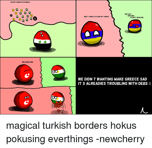 Best, Greece, and Magic: CAN DEAMEIOSIS EXAMPLE  WELCOME KURD  VO  GMB CLAY  GIBKARS  BEST TURKEY IS COUNTRY TURKEY  ACCEPT GENOCIDE  WE DIDN T WANTING MAKE GREECE SAD  ITSALREADIESTROUBLING WITH DEBS magical turkish borders hokus pokusing everthings -newcherry
