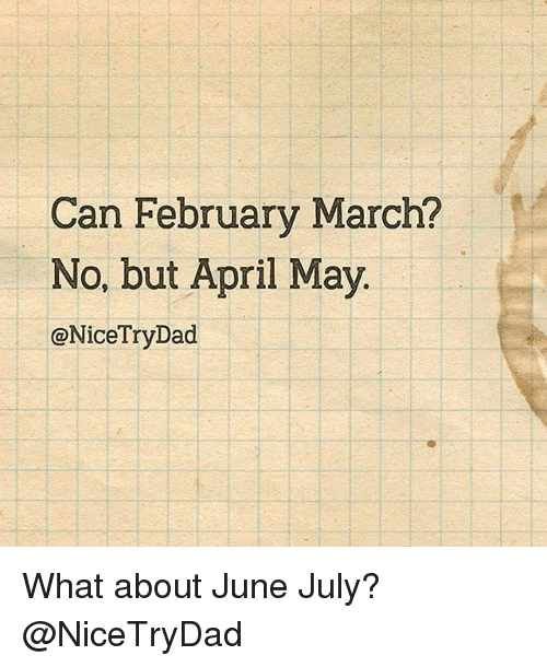 Dad, Memes, and April: Can February March?  No, but April May.  @Nice Try Dad What about June July? @NiceTryDad