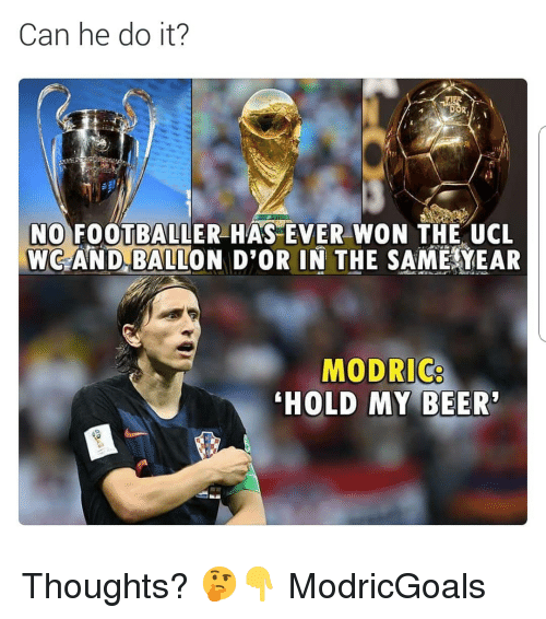 footballer: Can he do it?  NO FOOTBALLER HAS EVER WON THE UCL  WC AND BALION D'OR IN THE SAME YEAR  MODRIC  HOLD MY BEER Thoughts? 🤔👇 ModricGoals