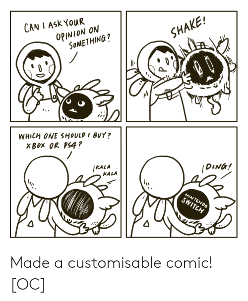 Nintendo Switch : CAN I ASK YOUR  OPINION ON  SOMETHING?  SHAKE!  dШн  WHICH ONE SHOULD I BUY?  XBOX OR PS4?  IKALA  KALA  DING!  NINTENDO  SWITCH Made a customisable comic! [OC]