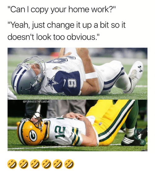 """Nfl, Yeah, and Work: """"Can I copy your home work?""""  """"Yeah, just change it up a bit so it  doesn't look too obvious.""""  OF 🤣🤣🤣🤣🤣🤣"""