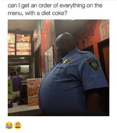 Dank Memes: can I get an order of everything on the  menu, with a diet coke? 😂😩