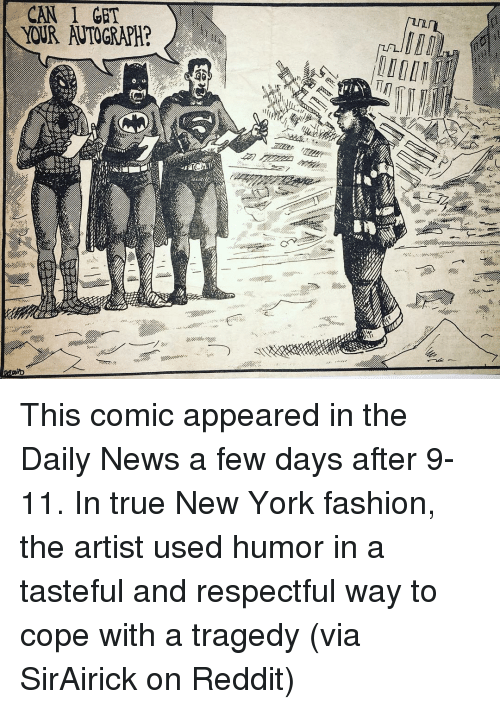 autograph: CAN I GET  YOUR AUTOGRAPH? This comic appeared in the Daily News a few days after 9-11. In true New York fashion, the artist used humor in a tasteful and respectful way to cope with a tragedy (via SirAirick on Reddit)