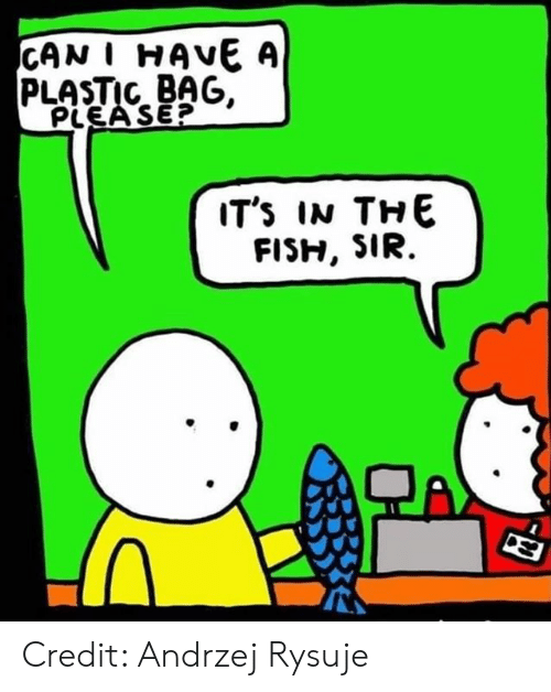 plastic bag: CAN I HAVE A  PLASTIC BAG.  PLEA SE?  IT'S IN THE  FISH, SIR.  TA Credit: Andrzej Rysuje