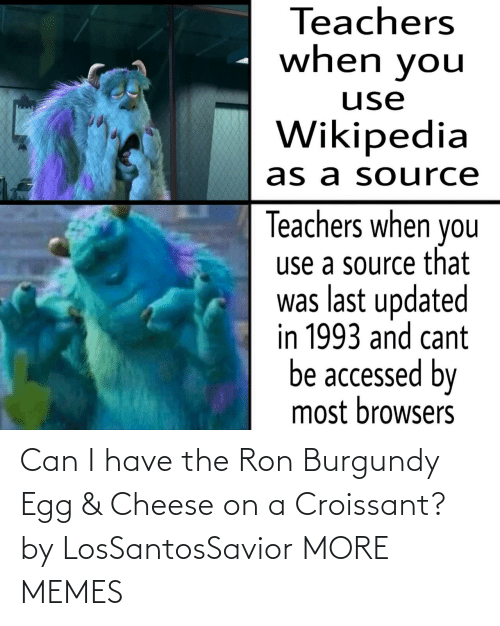 ron: Can I have the Ron Burgundy Egg & Cheese on a Croissant? by LosSantosSavior MORE MEMES