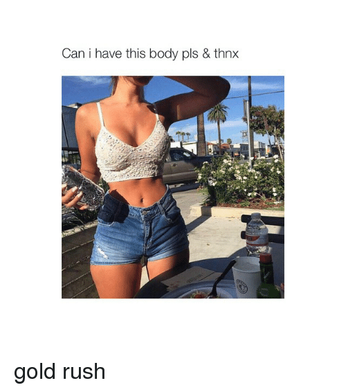 gold rush: Can i have this body pls & thnx gold rush