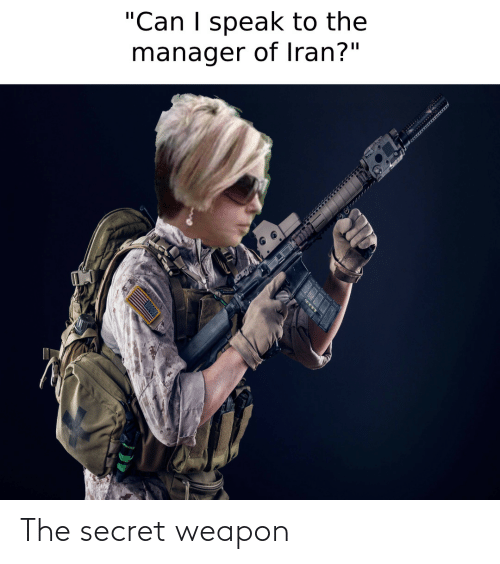 """secret: """"Can I speak to the  manager of Iran?"""" The secret weapon"""