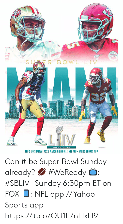 super bowl sunday: Can it be Super Bowl Sunday already? 🏈 #WeReady  📺: #SBLIV | Sunday 6:30pm ET on FOX 📱: NFL app // Yahoo Sports app https://t.co/OU1L7nHxH9