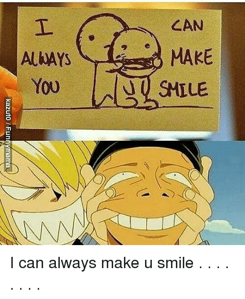 Memes, Smile, and 🤖: CAN  MAKE I can always make u smile . . . . . . . .