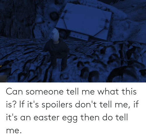 dont tell me: Can someone tell me what this is? If it's spoilers don't tell me, if it's an easter egg then do tell me.