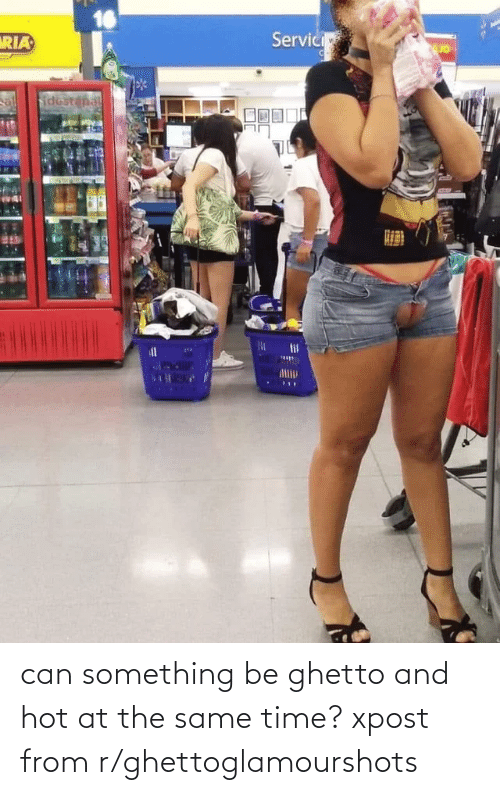 at the same time: can something be ghetto and hot at the same time? xpost from r/ghettoglamourshots