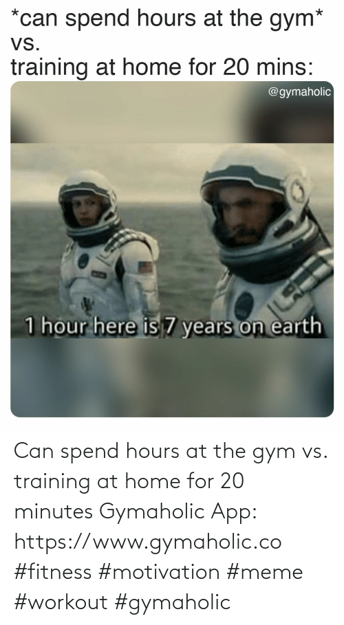 app: Can spend hours at the gym vs. training at home for 20 minutes  Gymaholic App: https://www.gymaholic.co  #fitness #motivation #meme #workout #gymaholic