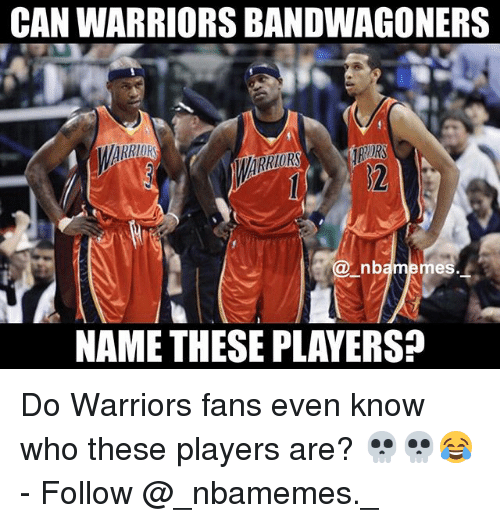 warriors fans: CAN WARRIORS BANDWAGONERS  nb  mes  NAME THESE PLAYERS? Do Warriors fans even know who these players are? 💀💀😂 - Follow @_nbamemes._