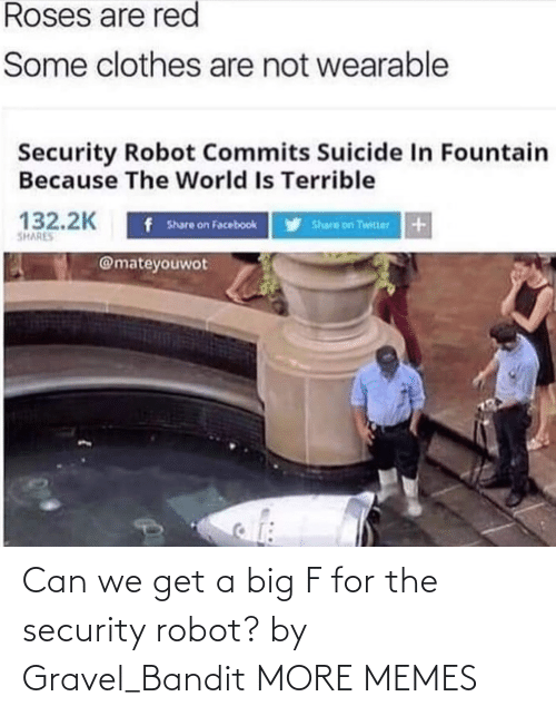 robot: Can we get a big F for the security robot? by Gravel_Bandit MORE MEMES