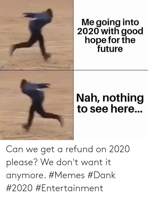 Refund: Can we get a refund on 2020 please? We don't want it anymore. #Memes #Dank #2020 #Entertainment