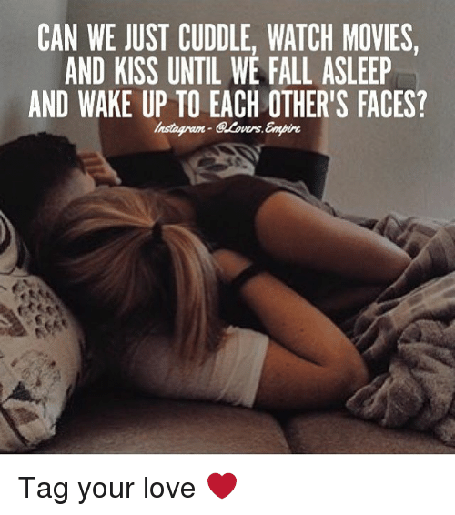 watching movie: CAN WE JUST CUDDLE, WATCH MOVIES,  AND KISS UNTIL WE FALL ASLEEP  AND WAKE UP TO EACH OTHER'S FACES? Tag your love ❤️