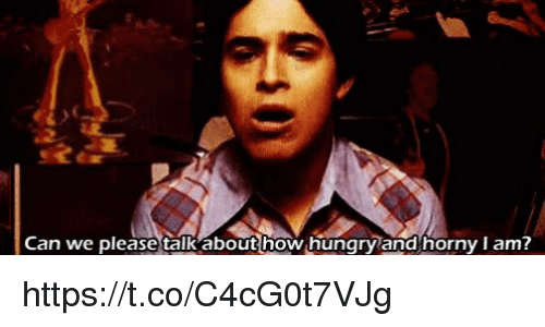 Horny, Hungry, and Memes: Can we please talk abouthow hungry and horny l am! https://t.co/C4cG0t7VJg