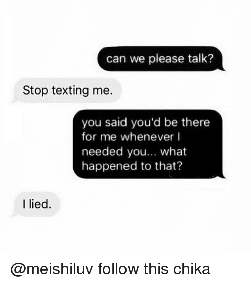 Can We Please Talk? Stop Texting Me You Said Youd Be