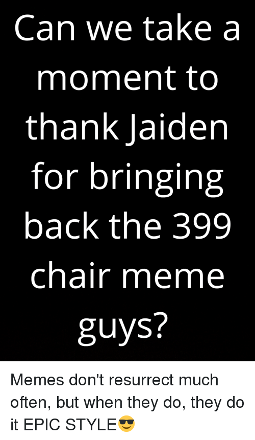 Chair Meme: Can we take a  moment to  thank Jaiden  for bringing  back the 399  chair meme  guys?