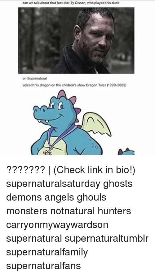 Dragon Tales, Dude, and Memes: can we talk about that fact that Ty Oisson, who played this dude  on Supernatural  voiced this dragon on the childrens show Dragon Tales (1099-2005) ??????? | (Check link in bio!) supernaturalsaturday ghosts demons angels ghouls monsters notnatural hunters carryonmywaywardson supernatural supernaturaltumblr supernaturalfamily supernaturalfans