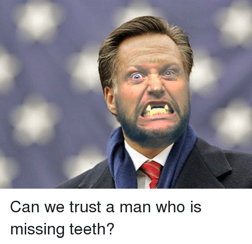 Memes, 🤖, and Teeth: Can we trust a man who is missing teeth?