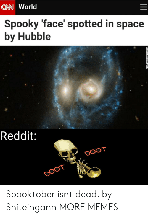 doot: CAN World  Spooky 'face' spotted in space  by Hubble  Reddit:  DOOT  DOOT  ESA HUBBLLE NASA Spooktober isnt dead. by Shiteingann MORE MEMES