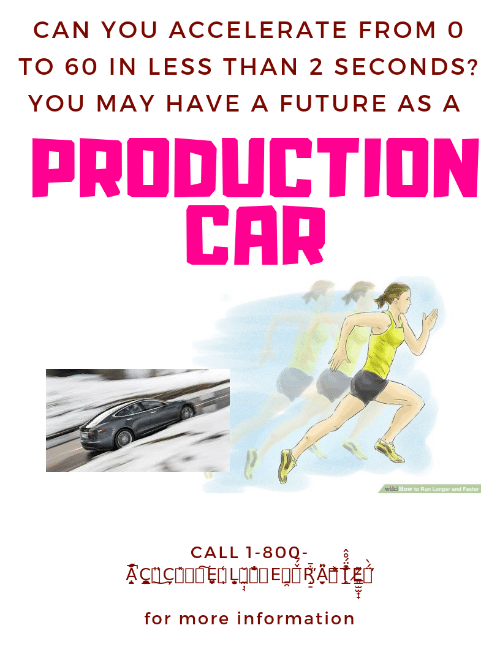 Future, Run, and How To: CAN YOU ACCELERATE FROM O  TO 60 IN LESS THAN 2 SECONDS?  YOU MAY HAVE A FUTURE AS A  PRODUCTION  CAR  How to Run Longer and Faster  CALL 1-80Q  for more information