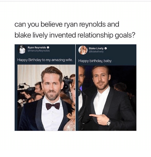 Birthday, Goals, and Ironic: can you believe ryan reynolds and  blake lively invented relationship goals?  Ryan Reynolds .  @VancityReynolds  Blake Lively .  @blakelively  Happy Birthday to my amazing wife. Happy birthday, baby.