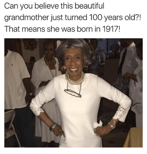 Anaconda, Beautiful, and Memes: Can you believe this beautiful  grandmother just turned 100 years old?!  That means she was born in 1917!
