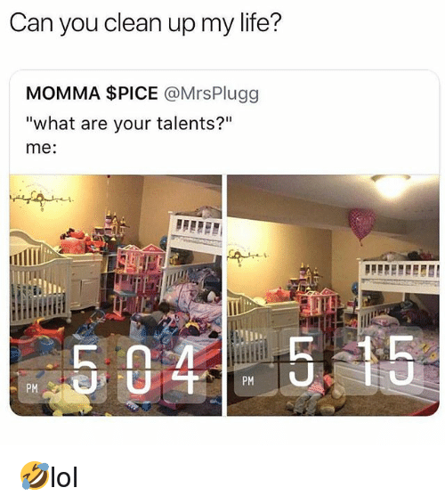 "Life, Memes, and 🤖: Can you clean up my life?  MOMMA $PICE @MrsPlugg  ""what are your talents?""  me:  PM  PM 🤣lol"