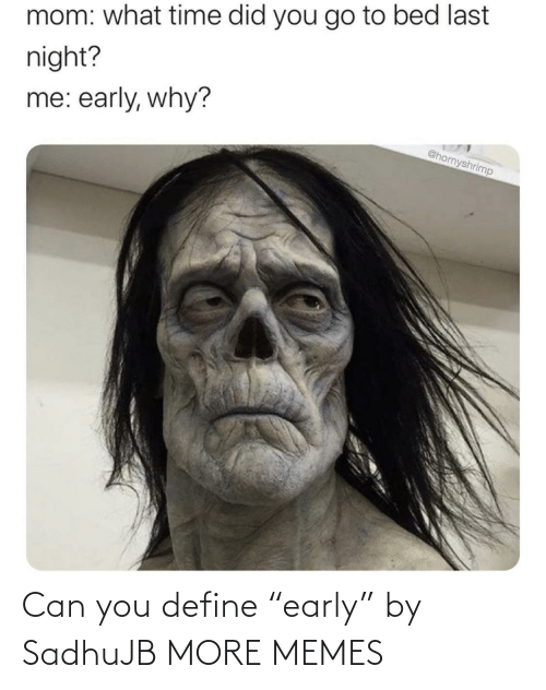 """Define: Can you define """"early"""" by SadhuJB MORE MEMES"""