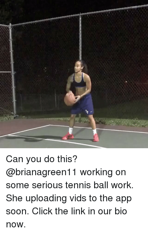 Click, Memes, and Soon...: Can you do this? @brianagreen11 working on some serious tennis ball work. She uploading vids to the app soon. Click the link in our bio now.