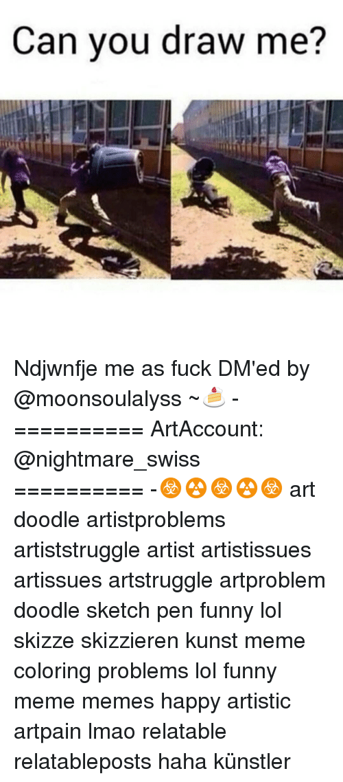 Meme Happy: Can you draw me? Ndjwnfje me as fuck DM'ed by @moonsoulalyss ~🍰 - ========== ArtAccount: @nightmare_swiss ========== -☣☢☣☢☣ art doodle artistproblems artiststruggle artist artistissues artissues artstruggle artproblem doodle sketch pen funny lol skizze skizzieren kunst meme coloring problems lol funny meme memes happy artistic artpain lmao relatable relatableposts haha künstler
