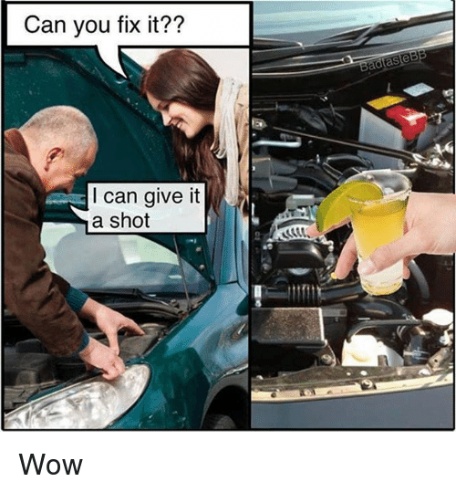Wow, Dank Memes, and Can: Can you fix it??  I can give it  a shot Wow