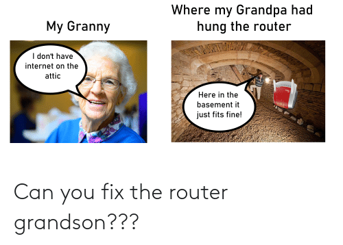 Router: Can you fix the router grandson???