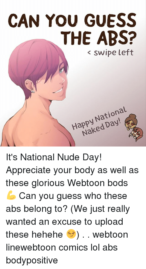 gloriousness: CAN YOU GUESS  THE ABS?  < swipe left  Happy National  Happed Day  Naked Day! It's National Nude Day! Appreciate your body as well as these glorious Webtoon bods 💪 Can you guess who these abs belong to? (We just really wanted an excuse to upload these hehehe 😏) . . webtoon linewebtoon comics lol abs bodypositive