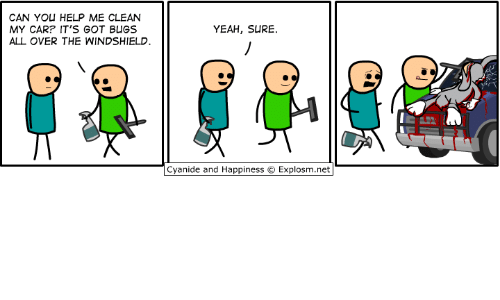 Dank, Yeah, and Cyanide and Happiness: CAN YOU HELP ME CLEAN  MY CAR? IT'S GOT BUGS  ALL OVER THE WINDSHIELD  YEAH, SURE.  cyanide and Happiness ©. Explosm.net