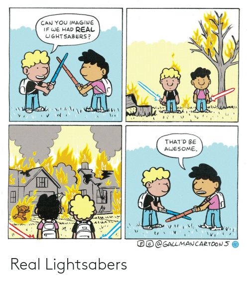 Imagine If: CAN YOU IMAGINE  IF WE HAD REAL  LIGHTSABERS?  THAT'D BE  AWESOME.  THI  GALLMANCARTOONS Real Lightsabers
