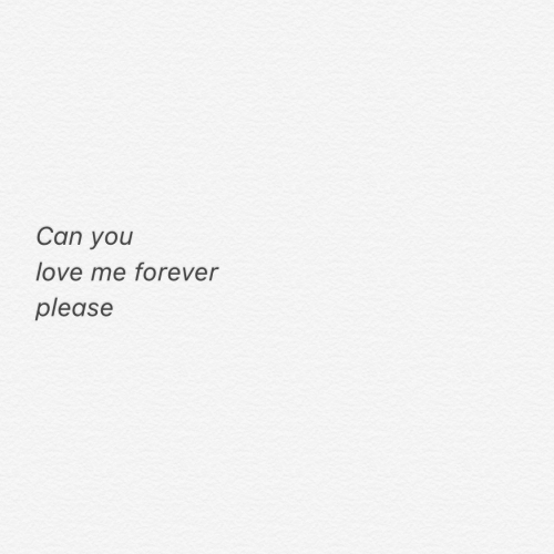 You Love Me: Can you  love me forever  please