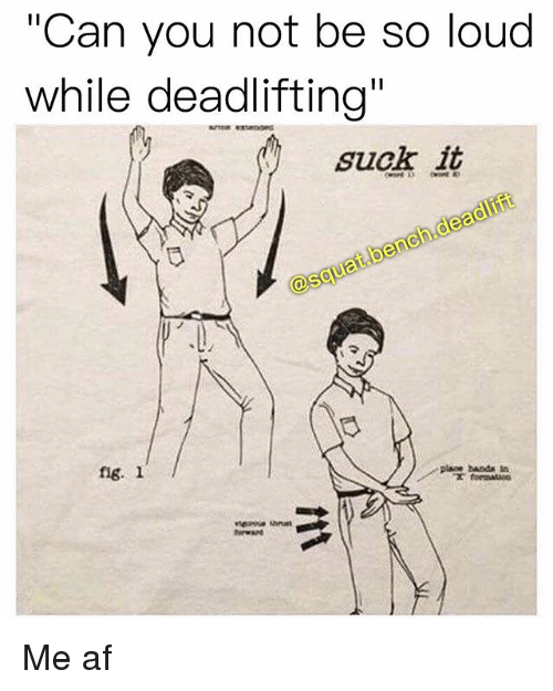 """Af, Memes, and 🤖: """"Can you not be so loud  while deadlifting""""  suck it  fie. l Me af"""