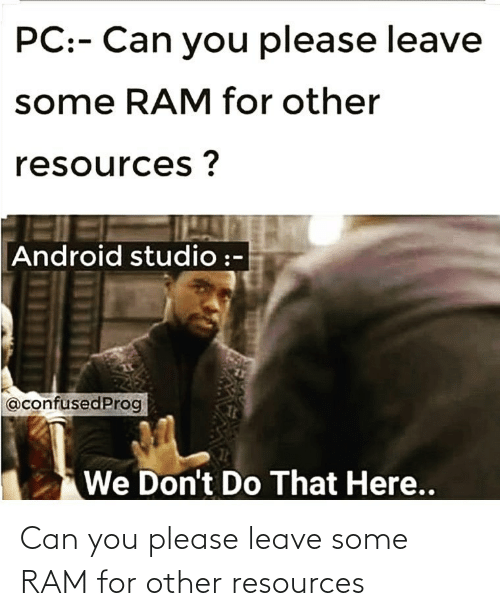 ram: Can you please leave some RAM for other resources