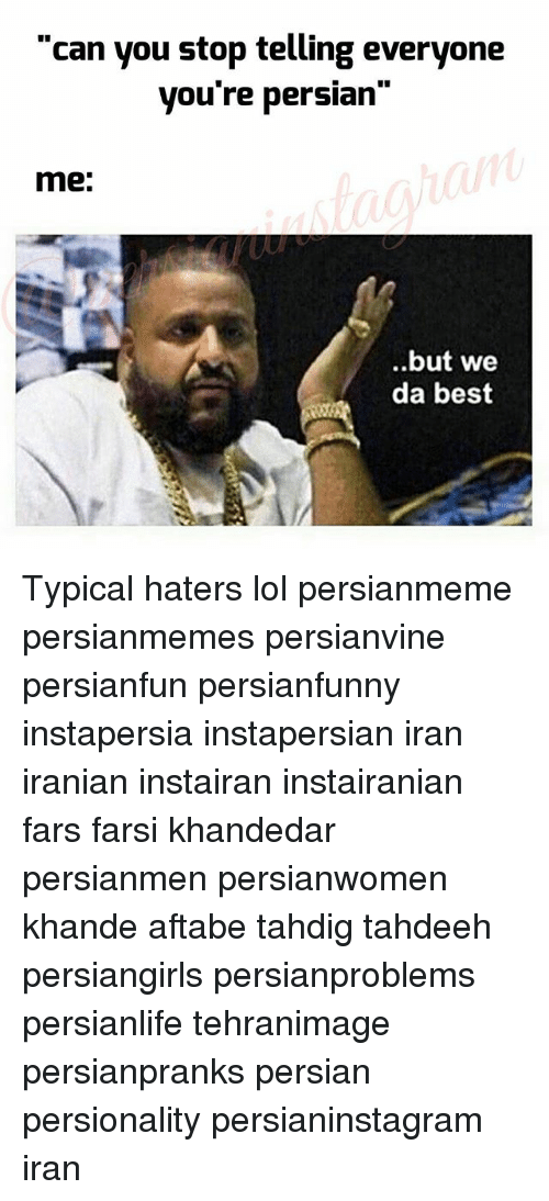 """we-da-best: """"can you stop telling everyone  you're persian""""  me:  but we  da best Typical haters lol persianmeme persianmemes persianvine persianfun persianfunny instapersia instapersian iran iranian instairan instairanian fars farsi khandedar persianmen persianwomen khande aftabe tahdig tahdeeh persiangirls persianproblems persianlife tehranimage persianpranks persian persionality persianinstagram iran"""