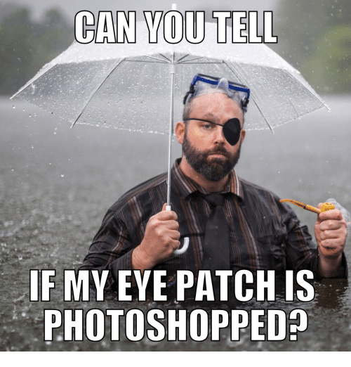 Eye, Can, and Patch: CAN YOU TEL  IF MY EYE PATCH IS  PHOTOSHOPPED?