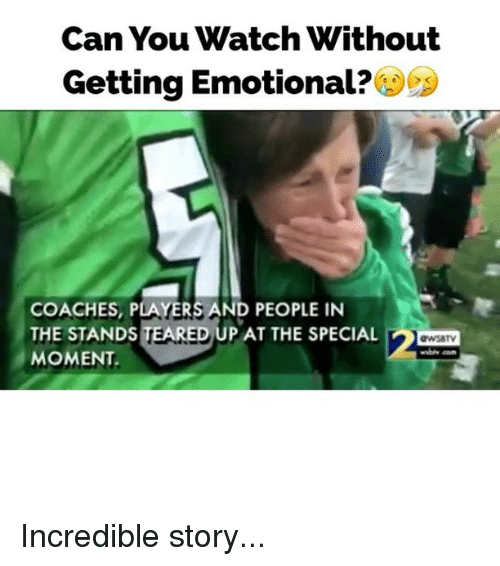 the specials: Can You Watch Without  Getting Emotional  COACHES, PLAYERS AND PEOPLE IN  THE STANDS  TE  RED UP AT THE SPECIAL  MOMENT. Incredible story...