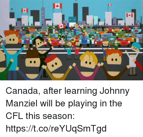 Johnny Manziel, Sports, and Canada: Canada, after learning Johnny Manziel will be playing in the CFL this season: https://t.co/reYUqSmTgd