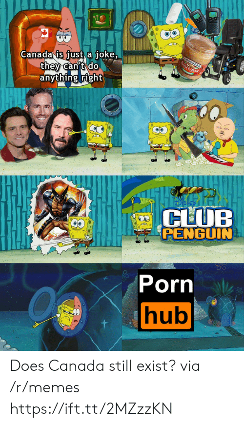 porn hub: Canada is just a joke,  they can't do  anything right  5MUCKERS  NATURAL  CLUB  PENGUIN  Porn  hub Does Canada still exist? via /r/memes https://ift.tt/2MZzzKN